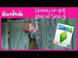 Поторопитесь и дайте нам The Sims 4! [Пародия на Холодное сердце]